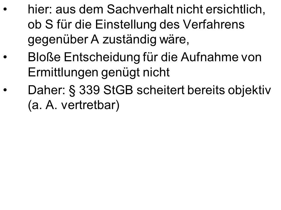 hier: aus dem Sachverhalt nicht ersichtlich, ob S für die Einstellung des Verfahrens gegenüber A zuständig wäre, Bloße Entscheidung für die Aufnahme v