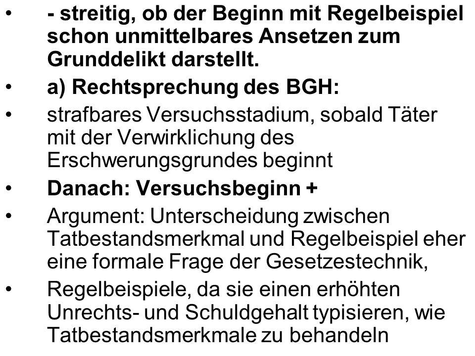 - streitig, ob der Beginn mit Regelbeispiel schon unmittelbares Ansetzen zum Grunddelikt darstellt. a) Rechtsprechung des BGH: strafbares Versuchsstad