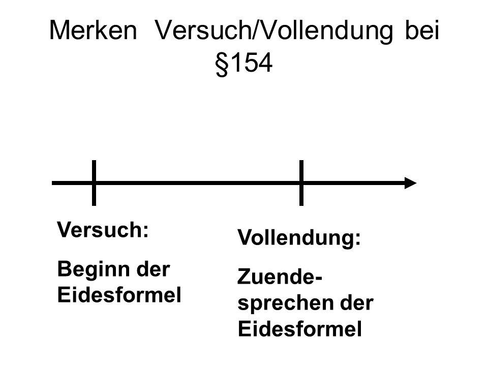 Merken Versuch/Vollendung bei §154 Versuch: Beginn der Eidesformel Vollendung: Zuende- sprechen der Eidesformel