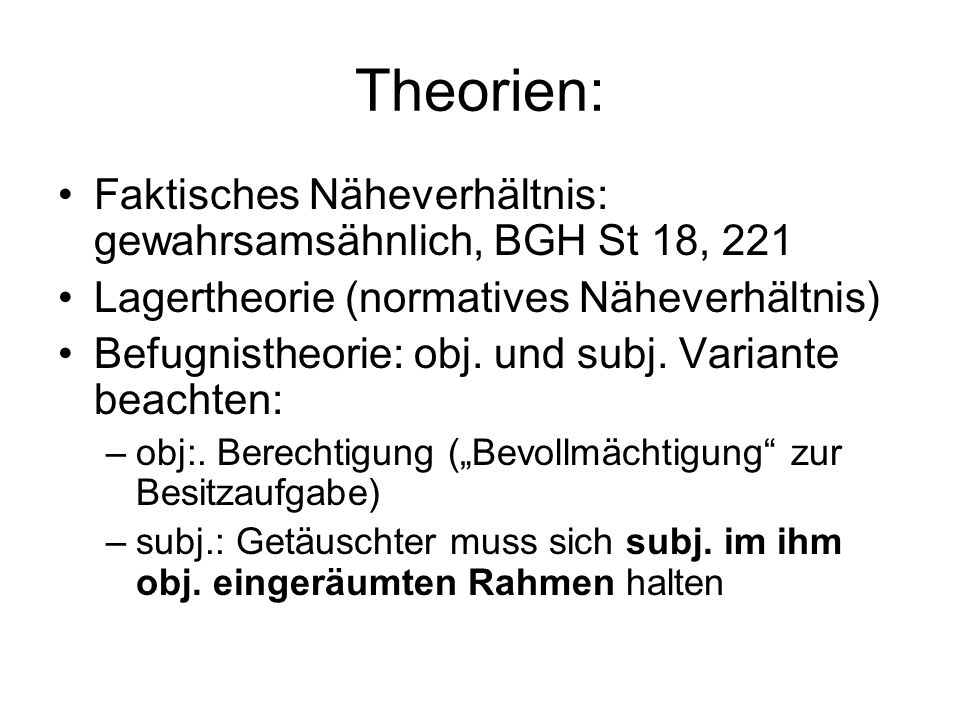 Theorien: Faktisches Näheverhältnis: gewahrsamsähnlich, BGH St 18, 221 Lagertheorie (normatives Näheverhältnis) Befugnistheorie: obj.