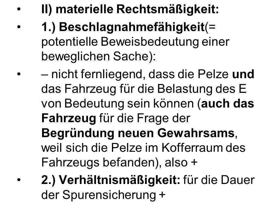 II) materielle Rechtsmäßigkeit: 1.) Beschlagnahmefähigkeit(= potentielle Beweisbedeutung einer beweglichen Sache): – nicht fernliegend, dass die Pelze