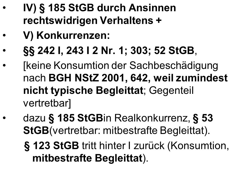 IV) § 185 StGB durch Ansinnen rechtswidrigen Verhaltens + V) Konkurrenzen: §§ 242 I, 243 I 2 Nr. 1; 303; 52 StGB, [keine Konsumtion der Sachbeschädigu