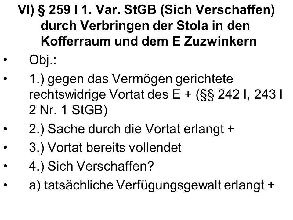 VI) § 259 I 1. Var. StGB (Sich Verschaffen) durch Verbringen der Stola in den Kofferraum und dem E Zuzwinkern Obj.: 1.) gegen das Vermögen gerichtete