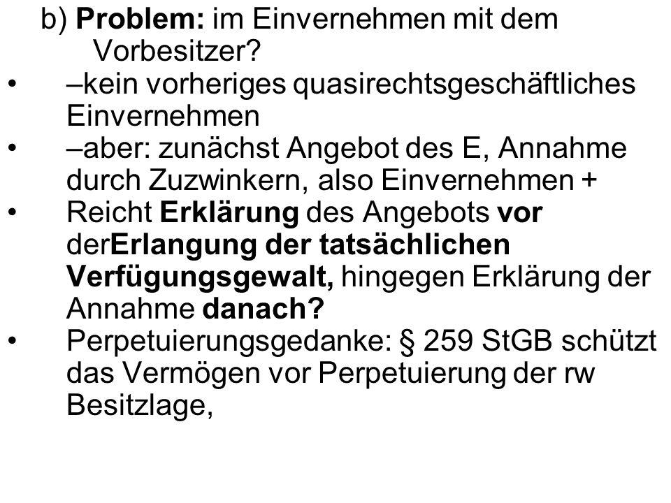 b) Problem: im Einvernehmen mit dem Vorbesitzer? –kein vorheriges quasirechtsgeschäftliches Einvernehmen –aber: zunächst Angebot des E, Annahme durch