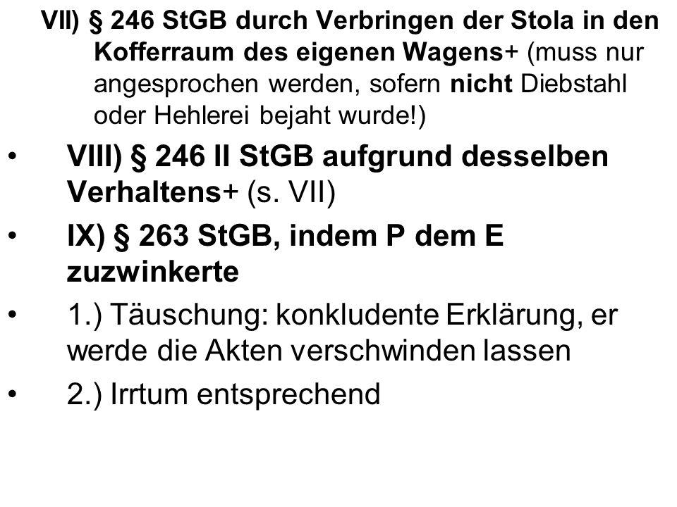 VII) § 246 StGB durch Verbringen der Stola in den Kofferraum des eigenen Wagens+ (muss nur angesprochen werden, sofern nicht Diebstahl oder Hehlerei b