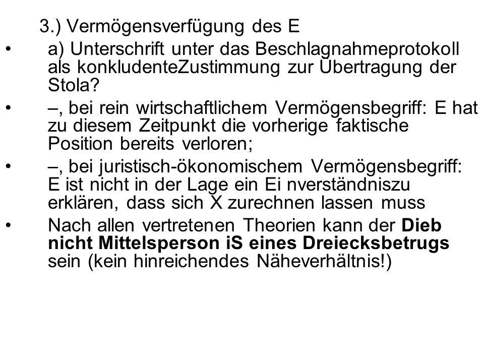 3.) Vermögensverfügung des E a) Unterschrift unter das Beschlagnahmeprotokoll als konkludenteZustimmung zur Übertragung der Stola? –, bei rein wirtsch