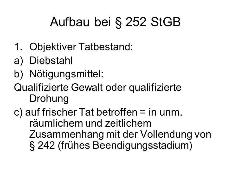 Aufbau bei § 252 StGB 2.Subjektiver Tatbestand a)Vorsatz + b)Besitzerhaltungsabsicht 3.