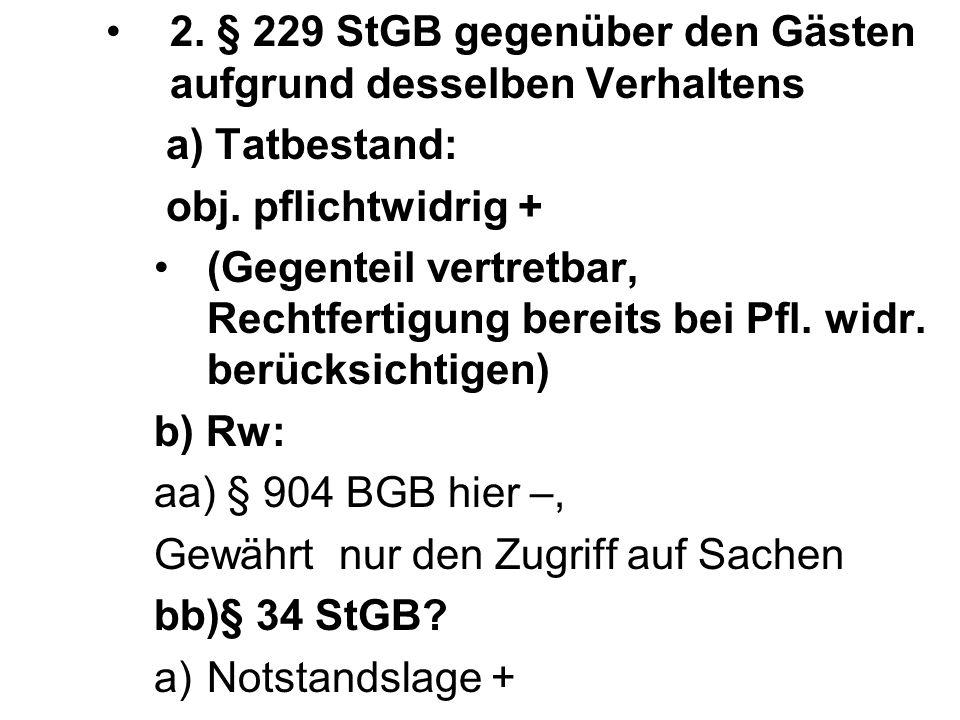 2. § 229 StGB gegenüber den Gästen aufgrund desselben Verhaltens a) Tatbestand: obj. pflichtwidrig + (Gegenteil vertretbar, Rechtfertigung bereits bei