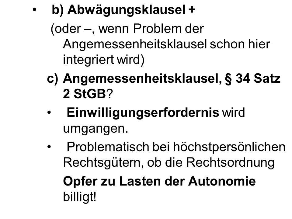 b) Abwägungsklausel + (oder –, wenn Problem der Angemessenheitsklausel schon hier integriert wird) c)Angemessenheitsklausel, § 34 Satz 2 StGB? Einwill