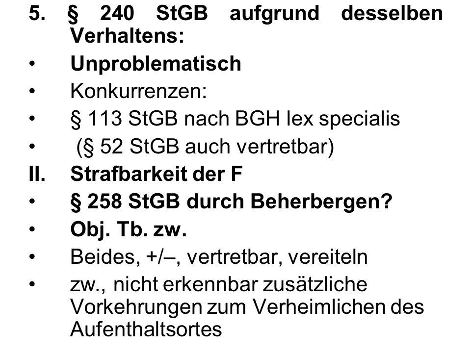 5. § 240 StGB aufgrund desselben Verhaltens: Unproblematisch Konkurrenzen: § 113 StGB nach BGH lex specialis (§ 52 StGB auch vertretbar) II.Strafbarke