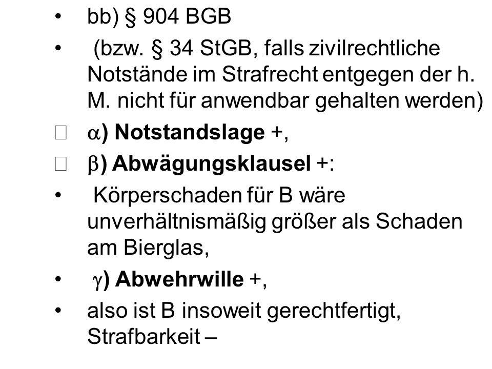 bb) § 904 BGB (bzw. § 34 StGB, falls zivilrechtliche Notstände im Strafrecht entgegen der h. M. nicht für anwendbar gehalten werden) ) Notstandslage +