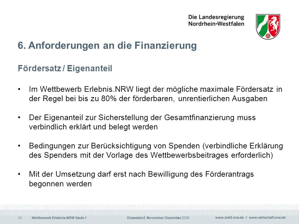 www.ziel2.nrw.de // www.wirtschaft.nrw.de Wettbewerb Erlebnis.NRW Säule 1 Düsseldorf, November/ Dezember 200910 6. Anforderungen an die Finanzierung F