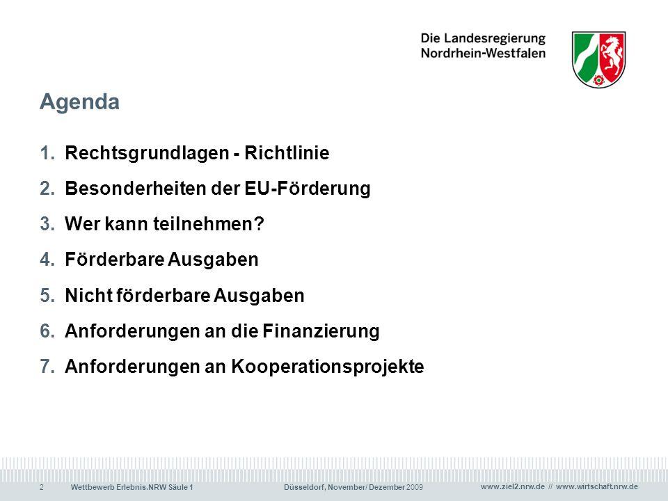 www.ziel2.nrw.de // www.wirtschaft.nrw.de Wettbewerb Erlebnis.NRW Säule 1 Düsseldorf, November/ Dezember 20092 Agenda 1.Rechtsgrundlagen - Richtlinie