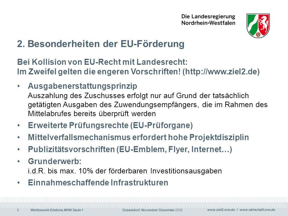 www.ziel2.nrw.de // www.wirtschaft.nrw.de Wettbewerb Erlebnis.NRW Säule 1 Düsseldorf, November/ Dezember 20095 2. Besonderheiten der EU-Förderung Bei