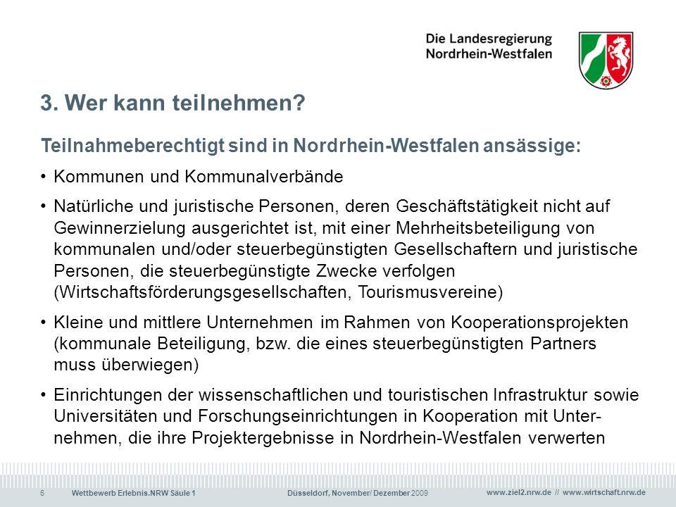www.ziel2.nrw.de // www.wirtschaft.nrw.de Wettbewerb Erlebnis.NRW Säule 1 Düsseldorf, November/ Dezember 20096 3. Wer kann teilnehmen? Teilnahmeberech