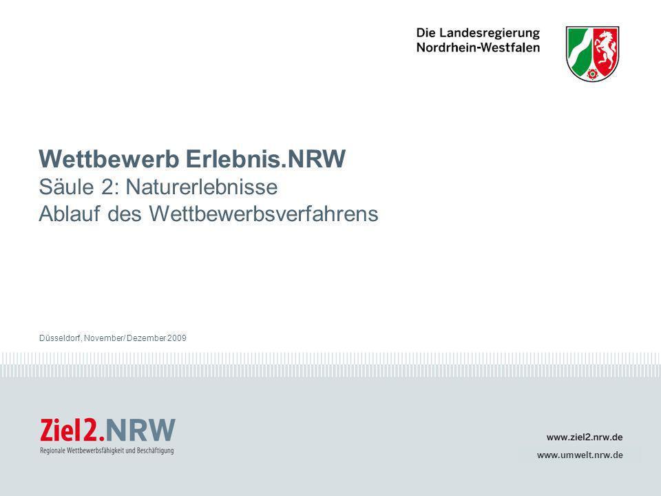 www.ziel2.nrw.de // www.umwelt.nrw.de Erlebnis.NRW Säule 2Düsseldorf, November/ Dezember 20091 Wettbewerb Erlebnis.NRW Säule 2: Naturerlebnisse Ablauf