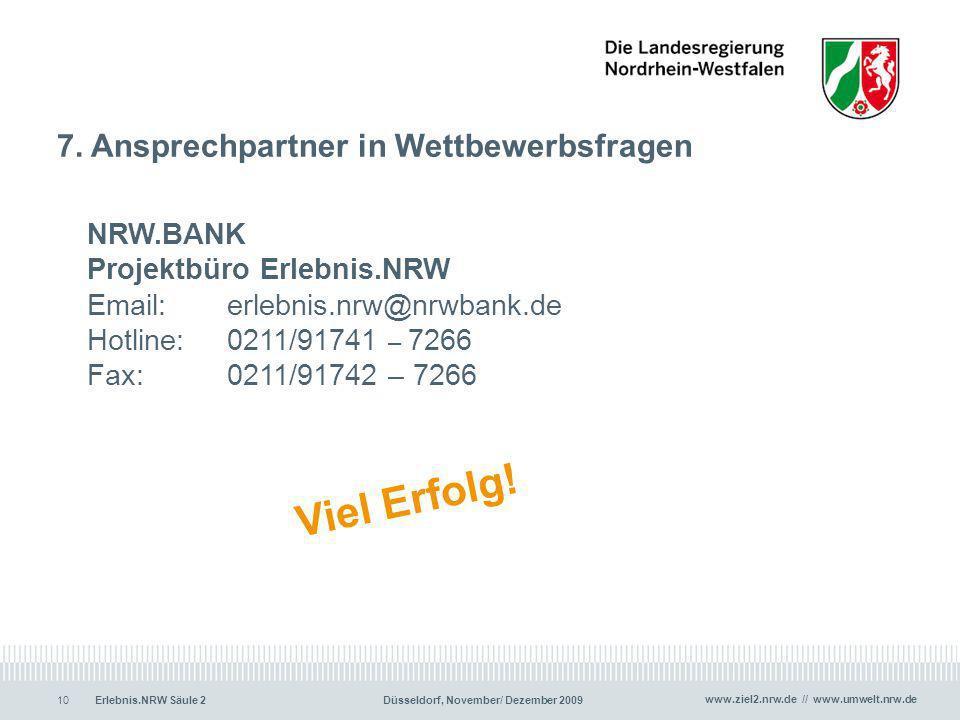 www.ziel2.nrw.de // www.umwelt.nrw.de Erlebnis.NRW Säule 2Düsseldorf, November/ Dezember 200910 7. Ansprechpartner in Wettbewerbsfragen NRW.BANK Proje
