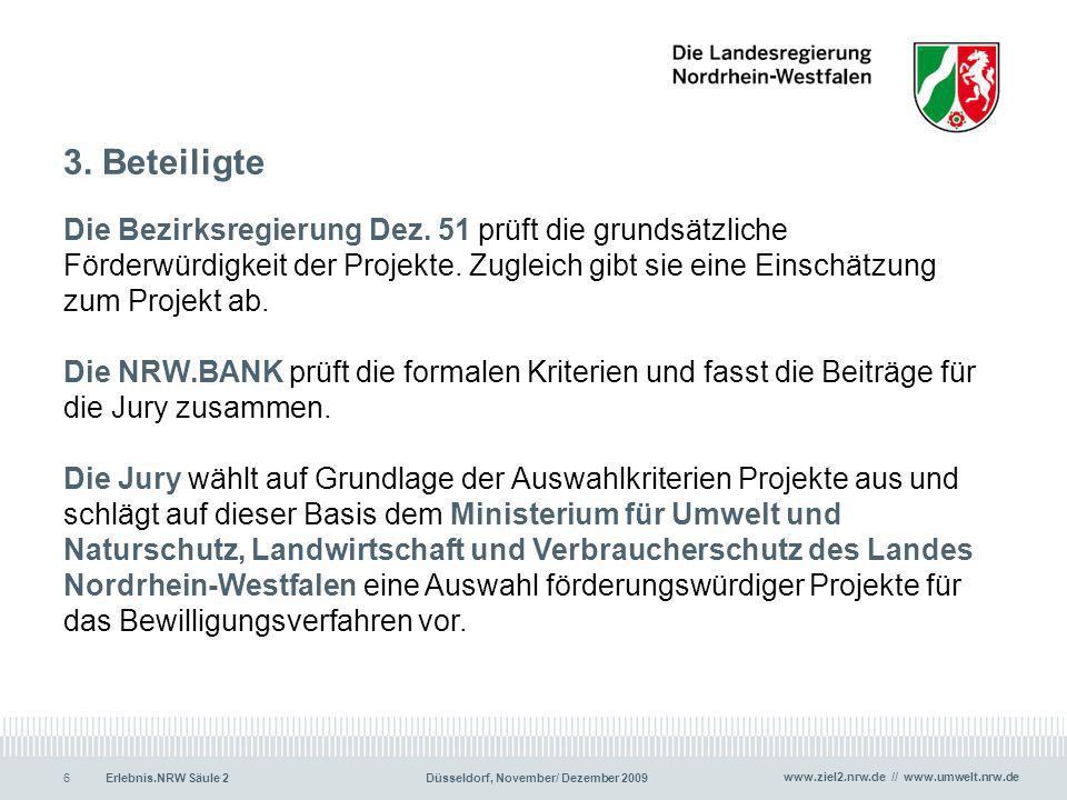 www.ziel2.nrw.de // www.umwelt.nrw.de Erlebnis.NRW Säule 2Düsseldorf, November/ Dezember 20096 3. Beteiligte Die Bezirksregierung Dez. 51 prüft die gr