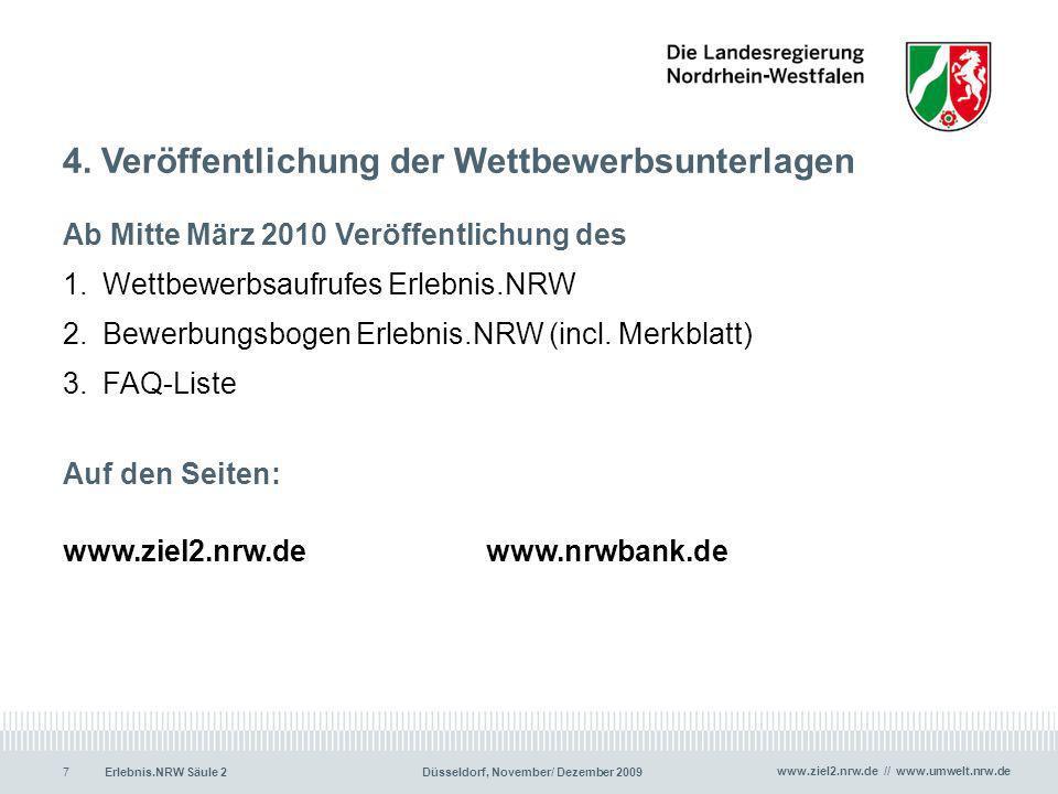 www.ziel2.nrw.de // www.umwelt.nrw.de Erlebnis.NRW Säule 2Düsseldorf, November/ Dezember 20097 4. Veröffentlichung der Wettbewerbsunterlagen Ab Mitte