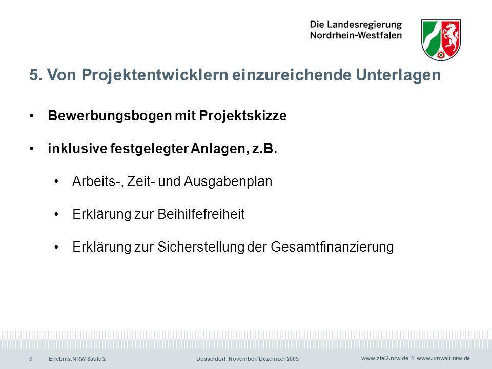 www.ziel2.nrw.de // www.umwelt.nrw.de Erlebnis.NRW Säule 2Düsseldorf, November/ Dezember 20098 5. Von Projektentwicklern einzureichende Unterlagen Bew