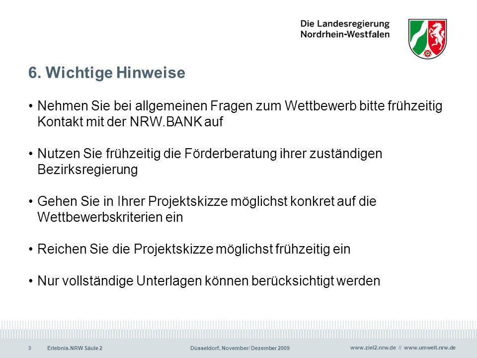 www.ziel2.nrw.de // www.umwelt.nrw.de Erlebnis.NRW Säule 2Düsseldorf, November/ Dezember 20099 6. Wichtige Hinweise Nehmen Sie bei allgemeinen Fragen