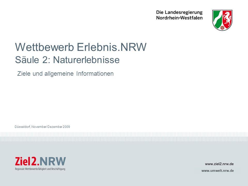www.ziel2.nrw.de // www.umwelt.nrw.de1Wettbewerbskriterien Düsseldorf, 03.11.2009 1 Düsseldorf, November/ Dezember 2009 www.umwelt.nrw.de Wettbewerb Erlebnis.NRW Säule 2: Naturerlebnisse Ziele und allgemeine Informationen