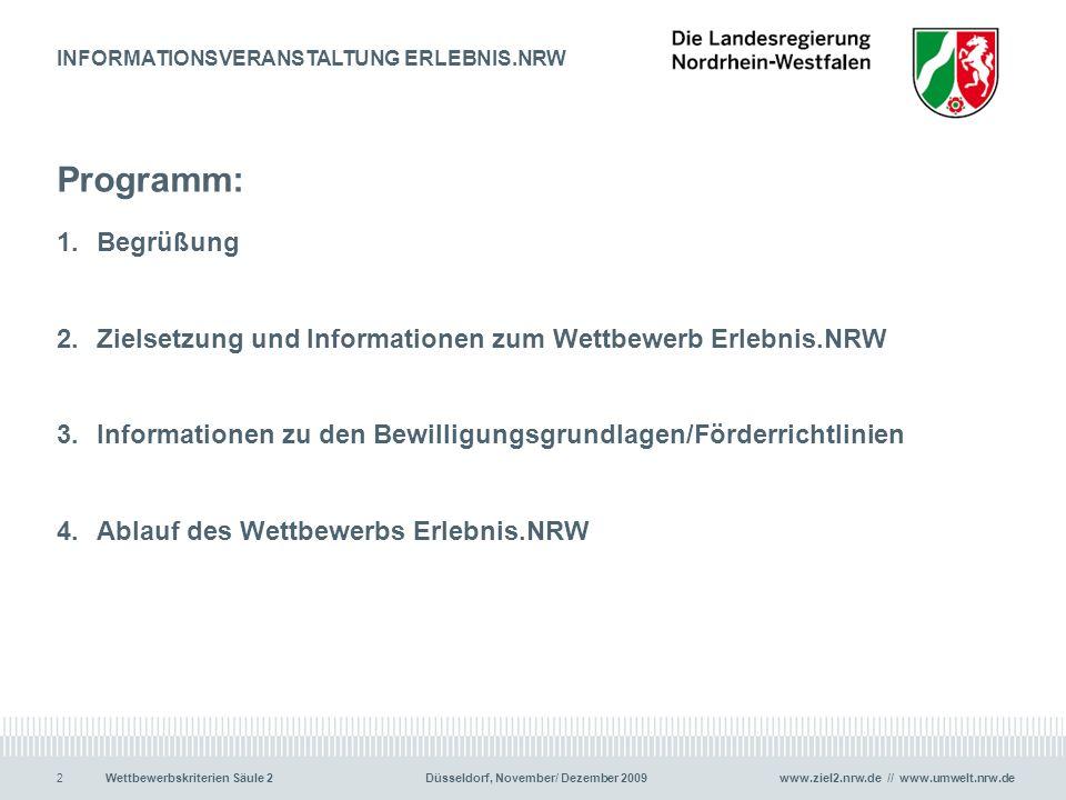 www.ziel2.nrw.de // www.umwelt.nrw.de2Wettbewerbskriterien Säule 2 Düsseldorf, November/ Dezember 2009 Programm: 1.Begrüßung 2.Zielsetzung und Informationen zum Wettbewerb Erlebnis.NRW 3.Informationen zu den Bewilligungsgrundlagen/Förderrichtlinien 4.Ablauf des Wettbewerbs Erlebnis.NRW 2 INFORMATIONSVERANSTALTUNG ERLEBNIS.NRW