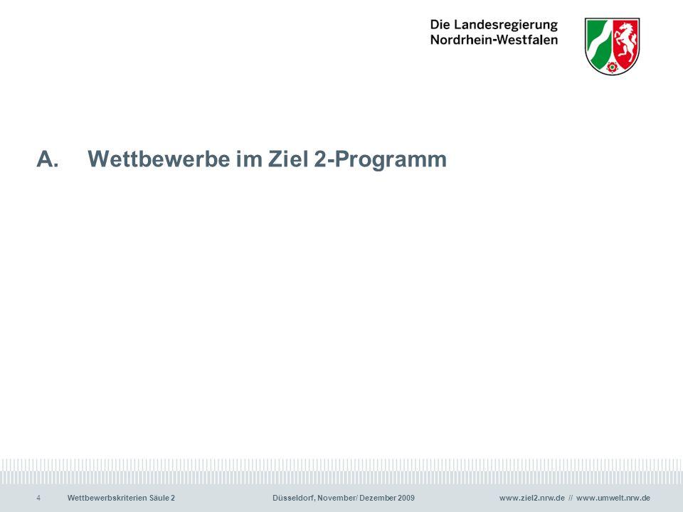 www.ziel2.nrw.de // www.umwelt.nrw.de4Wettbewerbskriterien Säule 2Düsseldorf, November/ Dezember 2009 A. Wettbewerbe im Ziel 2-Programm 4