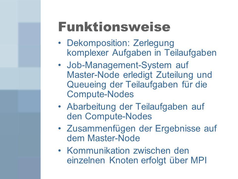 Funktionsweise Dekomposition: Zerlegung komplexer Aufgaben in Teilaufgaben Job-Management-System auf Master-Node erledigt Zuteilung und Queueing der T