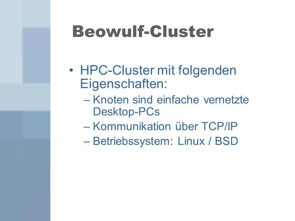 Beowulf-Cluster HPC-Cluster mit folgenden Eigenschaften: –Knoten sind einfache vernetzte Desktop-PCs –Kommunikation über TCP/IP –Betriebssystem: Linux