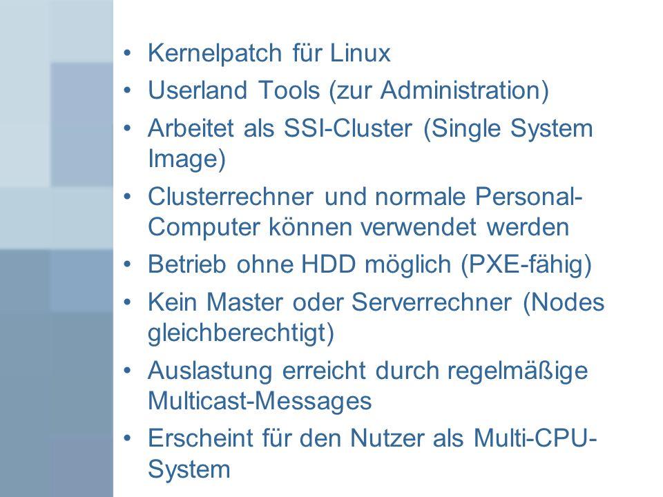Kernelpatch für Linux Userland Tools (zur Administration) Arbeitet als SSI-Cluster (Single System Image) Clusterrechner und normale Personal- Computer