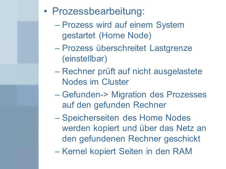 Prozessbearbeitung: –Prozess wird auf einem System gestartet (Home Node) –Prozess überschreitet Lastgrenze (einstellbar) –Rechner prüft auf nicht ausg