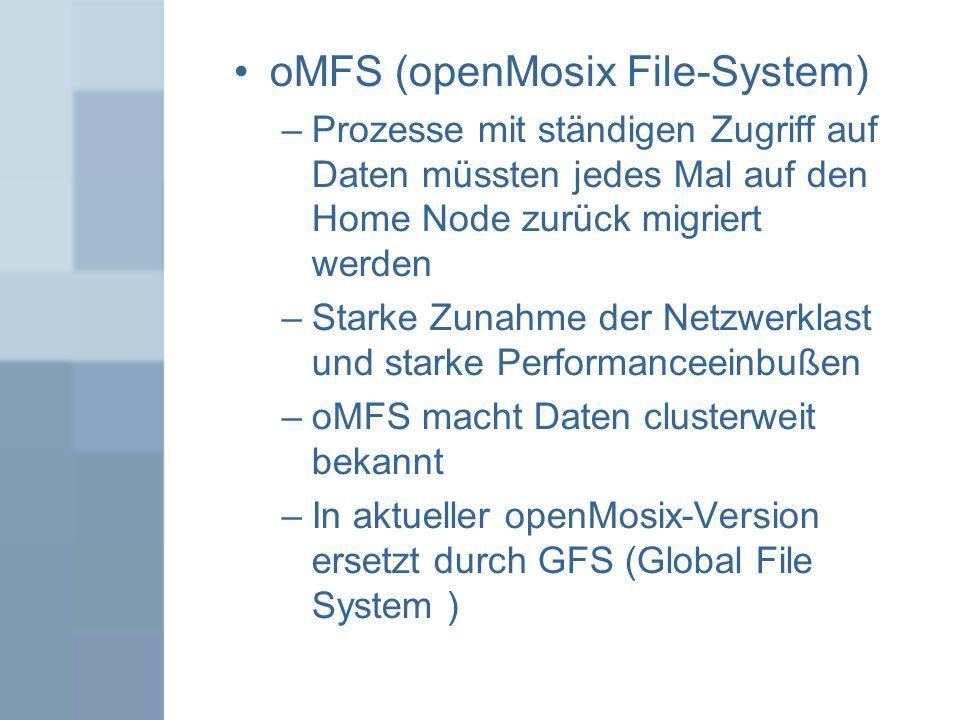 oMFS (openMosix File-System) –Prozesse mit ständigen Zugriff auf Daten müssten jedes Mal auf den Home Node zurück migriert werden –Starke Zunahme der