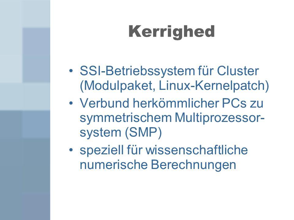 SSI-Betriebssystem für Cluster (Modulpaket, Linux-Kernelpatch) Verbund herkömmlicher PCs zu symmetrischem Multiprozessor- system (SMP) speziell für wi