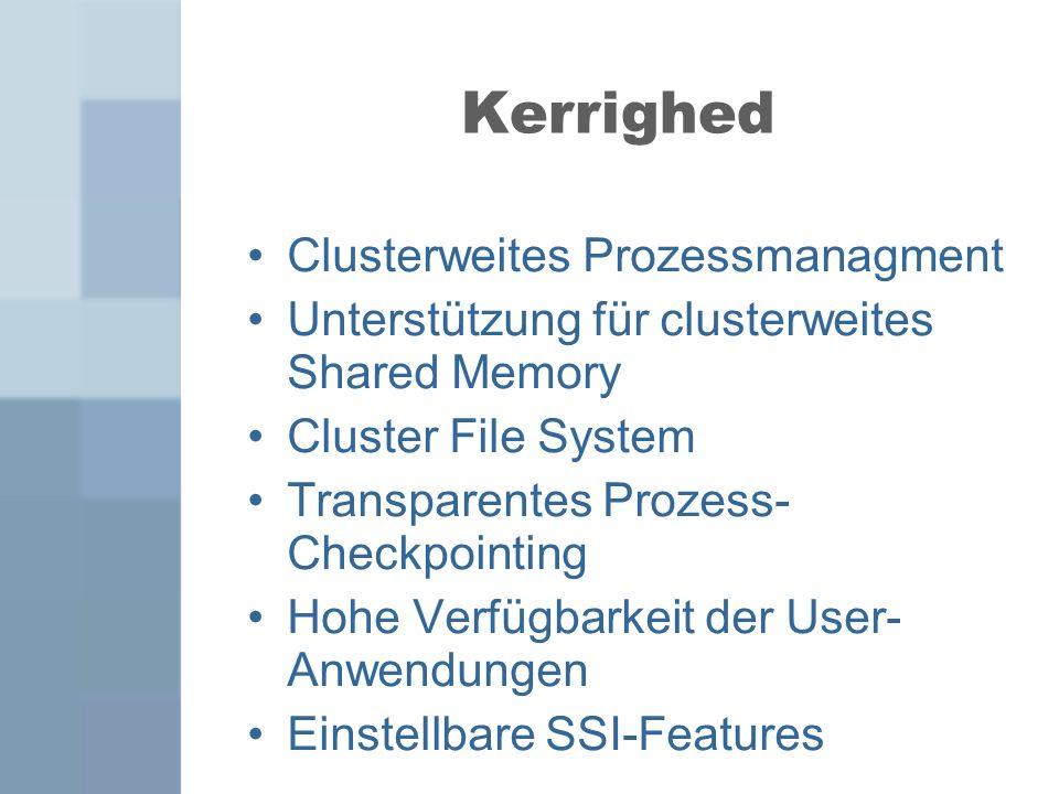 Clusterweites Prozessmanagment Unterstützung für clusterweites Shared Memory Cluster File System Transparentes Prozess- Checkpointing Hohe Verfügbarke