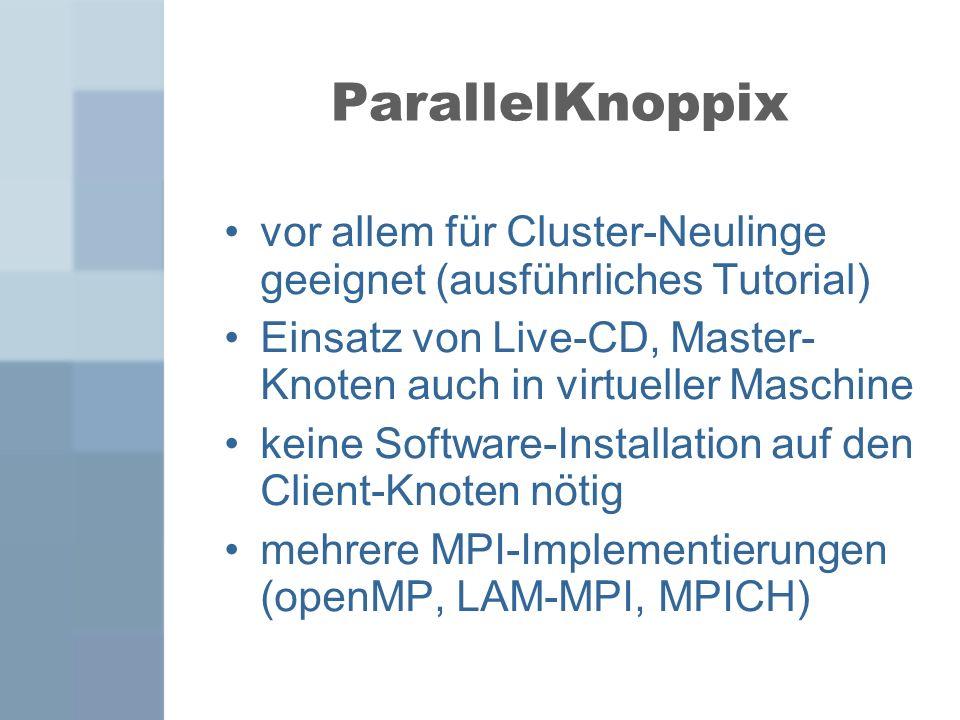 vor allem für Cluster-Neulinge geeignet (ausführliches Tutorial) Einsatz von Live-CD, Master- Knoten auch in virtueller Maschine keine Software-Instal