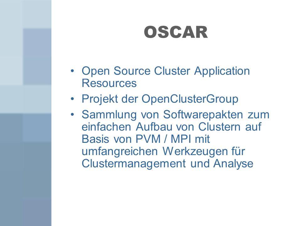OSCAR Open Source Cluster Application Resources Projekt der OpenClusterGroup Sammlung von Softwarepakten zum einfachen Aufbau von Clustern auf Basis v