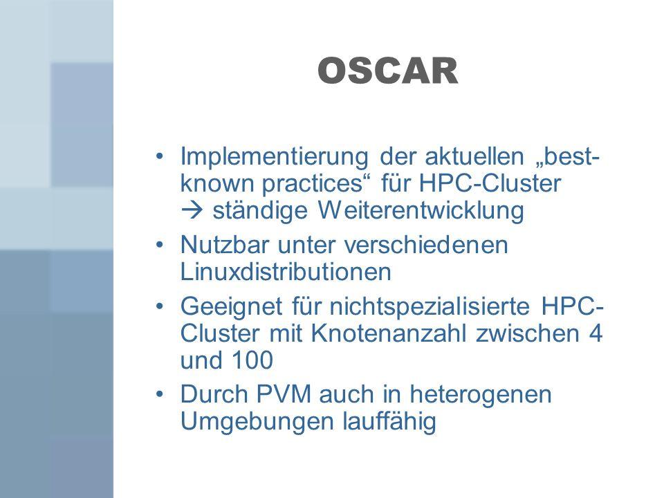 OSCAR Implementierung der aktuellen best- known practices für HPC-Cluster ständige Weiterentwicklung Nutzbar unter verschiedenen Linuxdistributionen G
