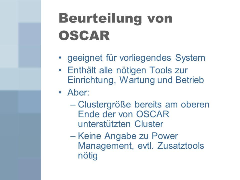 Beurteilung von OSCAR geeignet für vorliegendes System Enthält alle nötigen Tools zur Einrichtung, Wartung und Betrieb Aber: –Clustergröße bereits am