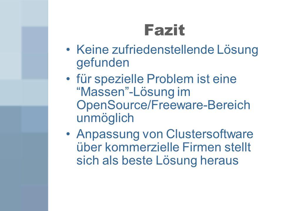 Fazit Keine zufriedenstellende Lösung gefunden für spezielle Problem ist eine Massen-Lösung im OpenSource/Freeware-Bereich unmöglich Anpassung von Clu