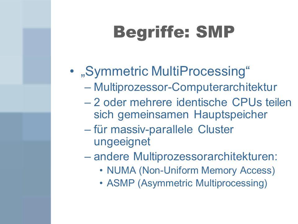 Begriffe: SMP Symmetric MultiProcessing –Multiprozessor-Computerarchitektur –2 oder mehrere identische CPUs teilen sich gemeinsamen Hauptspeicher –für