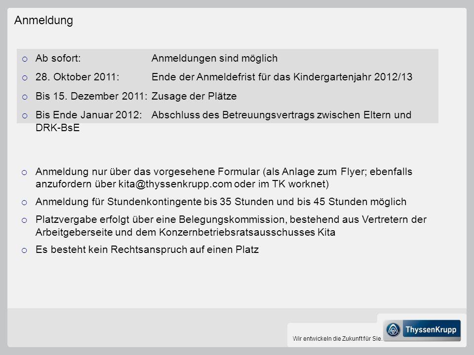 Wir entwickeln die Zukunft für Sie. Anmeldung Ab sofort:Anmeldungen sind möglich 28. Oktober 2011: Ende der Anmeldefrist für das Kindergartenjahr 2012