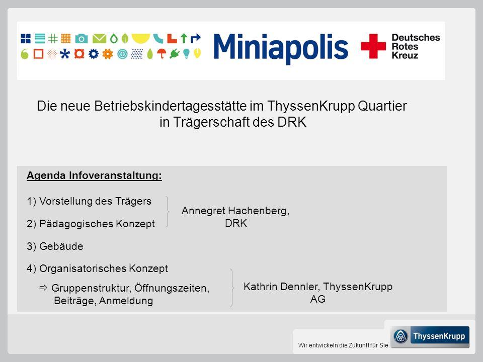Wir entwickeln die Zukunft für Sie. Die neue Betriebskindertagesstätte im ThyssenKrupp Quartier in Trägerschaft des DRK Agenda Infoveranstaltung: 1) V