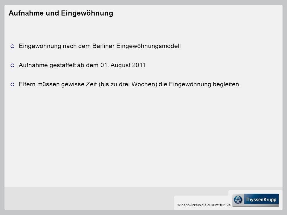 Wir entwickeln die Zukunft für Sie. Aufnahme und Eingewöhnung Eingewöhnung nach dem Berliner Eingewöhnungsmodell Aufnahme gestaffelt ab dem 01. August