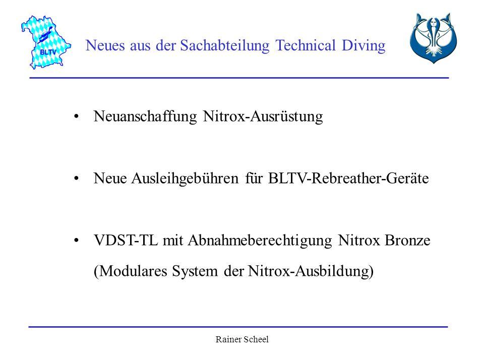 Rainer Scheel Neues aus der Sachabteilung Technical Diving Neuanschaffung Nitrox-Ausrüstung Neue Ausleihgebühren für BLTV-Rebreather-Geräte VDST-TL mi
