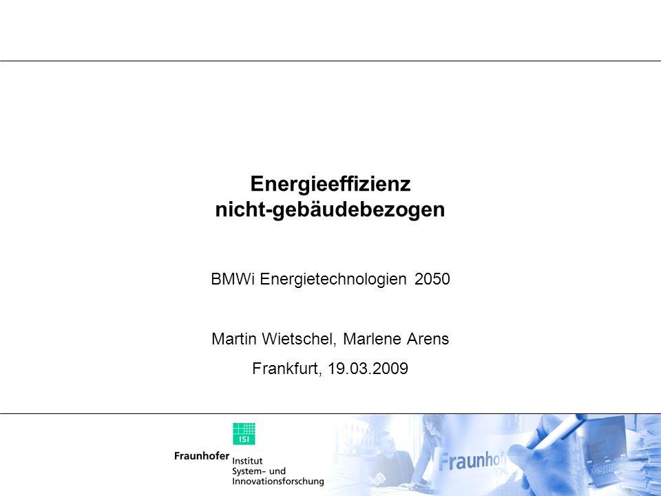 Energieeffizienz nicht-gebäudebezogen BMWi Energietechnologien 2050 Martin Wietschel, Marlene Arens Frankfurt, 19.03.2009