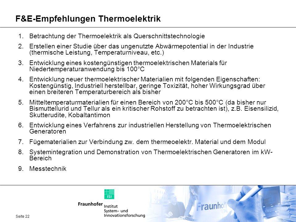 Seite 22 F&E-Empfehlungen Thermoelektrik 1.Betrachtung der Thermoelektrik als Querschnittstechnologie 2.Erstellen einer Studie über das ungenutzte Abw