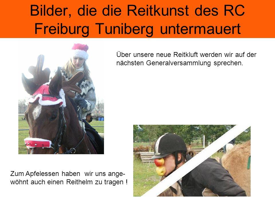 Bilder, die die Reitkunst des RC Freiburg Tuniberg untermauert Über unsere neue Reitkluft werden wir auf der nächsten Generalversammlung sprechen.