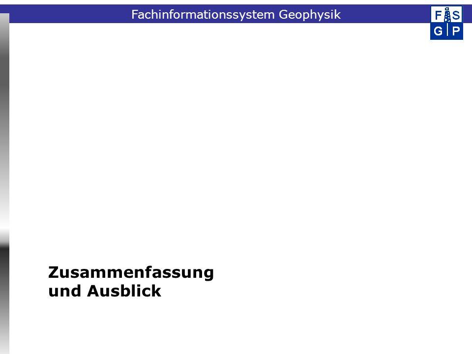Fachinformationssystem Geophysik Zusammenfassung und Ausblick