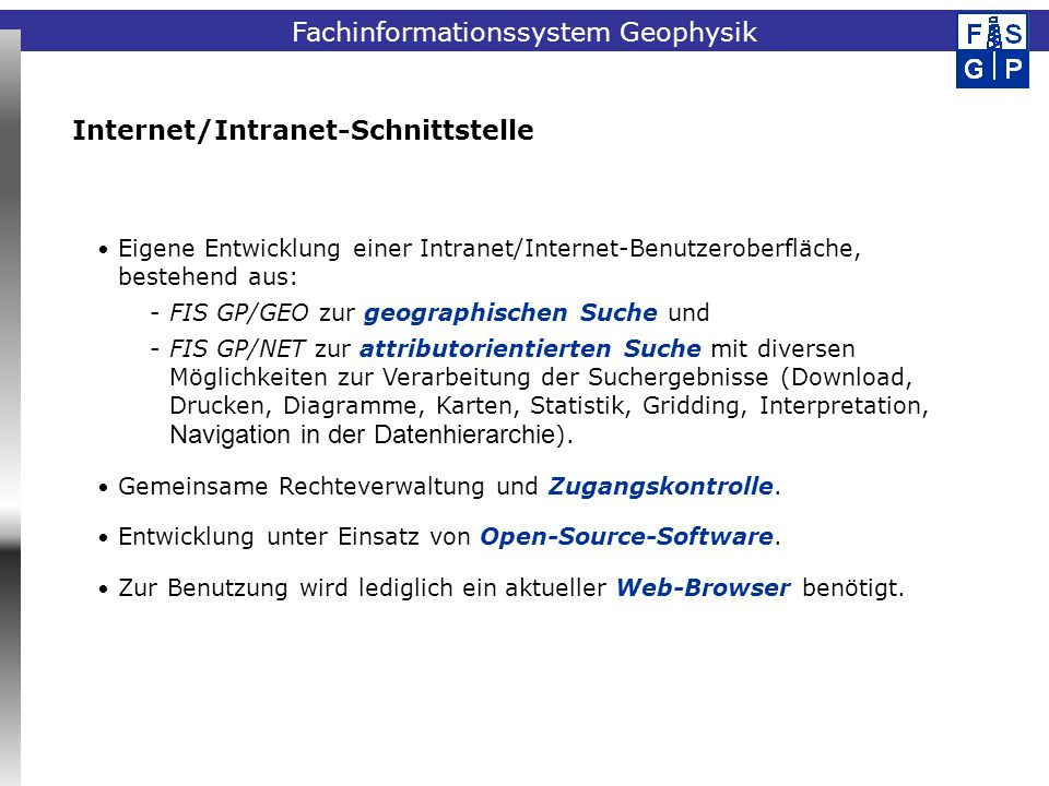 Fachinformationssystem Geophysik Internet/Intranet-Schnittstelle Eigene Entwicklung einer Intranet/Internet-Benutzeroberfläche, bestehend aus: -FIS GP